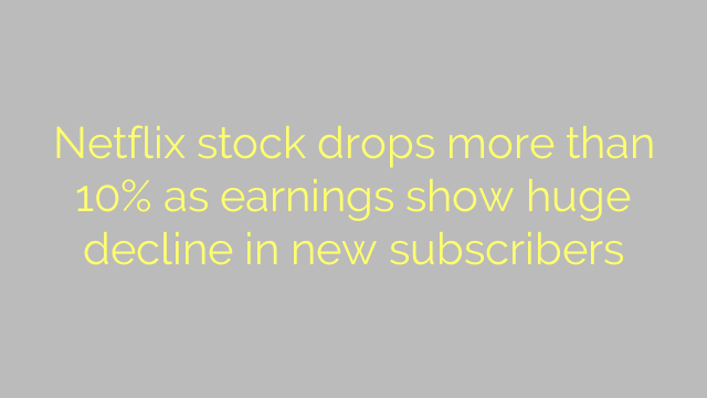 Netflix stock drops more than 10% as earnings show huge decline in new subscribers