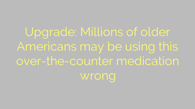 Upgrade: Millions of older Americans may be using this over-the-counter medication wrong