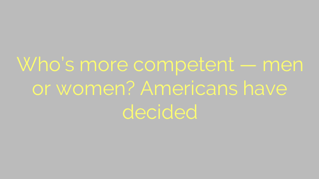 Who's more competent — men or women? Americans have decided