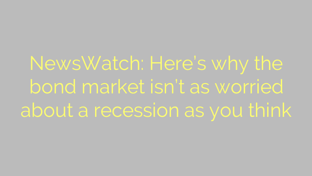 NewsWatch: Here's why the bond market isn't as worried about a recession as you think