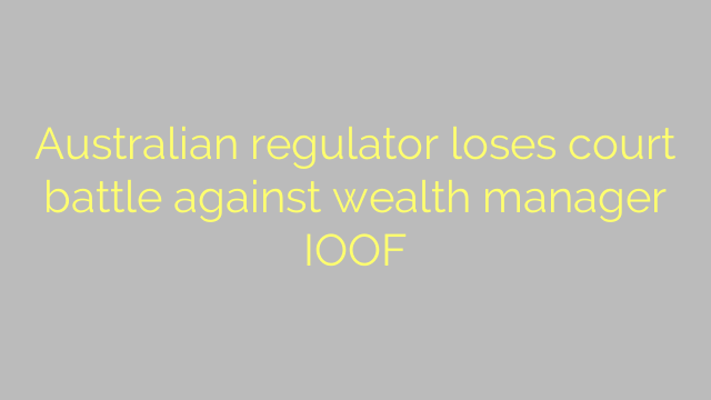 Australian regulator loses court battle against wealth manager IOOF