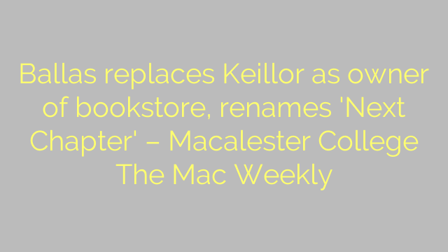 Ballas replaces Keillor as owner of bookstore, renames 'Next Chapter' – Macalester College The Mac Weekly