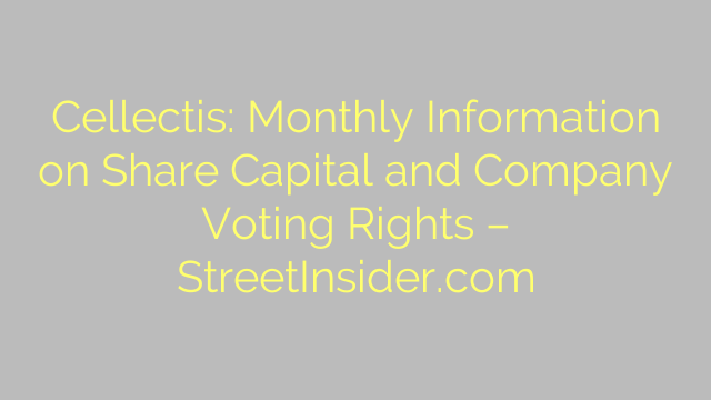 Cellectis: Monthly Information on Share Capital and Company Voting Rights – StreetInsider.com