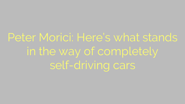Peter Morici: Here's what stands in the way of completely self-driving cars