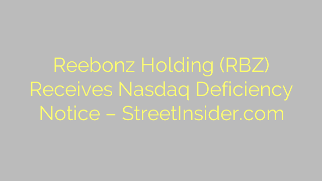 Reebonz Holding (RBZ) Receives Nasdaq Deficiency Notice – StreetInsider.com