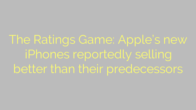The Ratings Game: Apple's new iPhones reportedly selling better than their predecessors