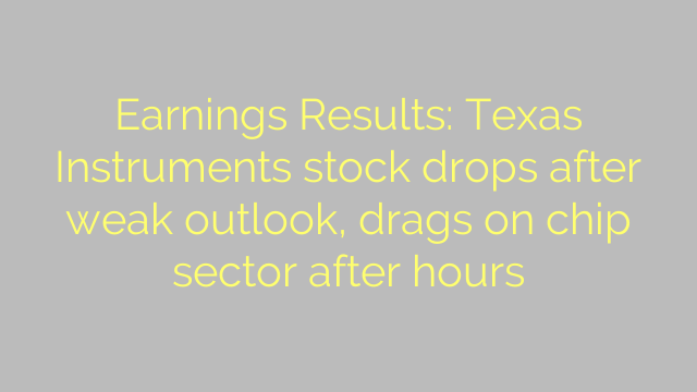 Earnings Results: Texas Instruments stock drops after weak outlook, drags on chip sector after hours
