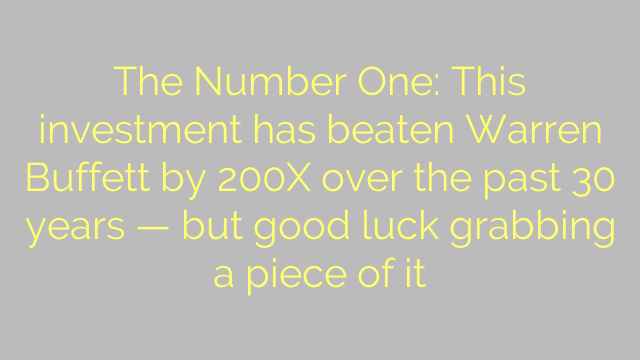 The Number One: This investment has beaten Warren Buffett by 200X over the past 30 years — but good luck grabbing a piece of it