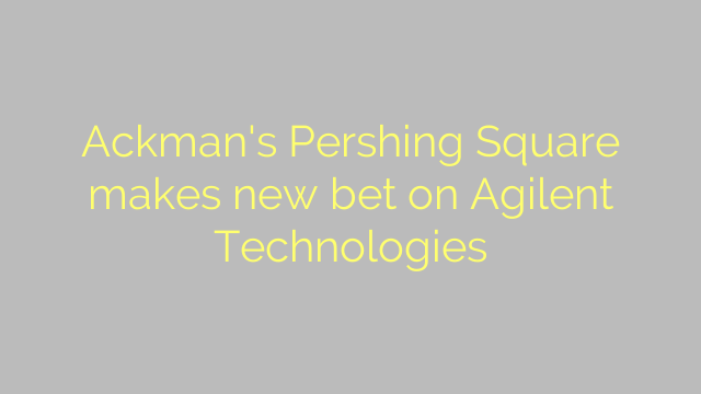 Ackman's Pershing Square makes new bet on Agilent Technologies