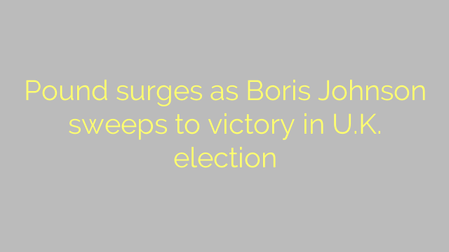 Pound surges as Boris Johnson sweeps to victory in U.K. election