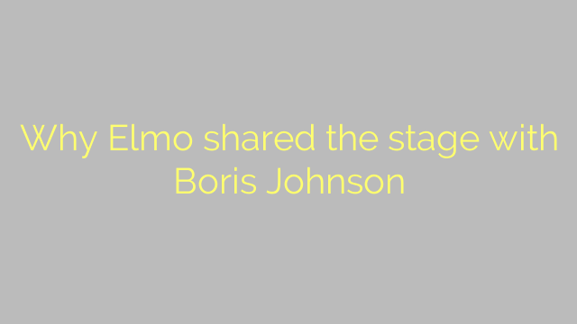 Why Elmo shared the stage with Boris Johnson