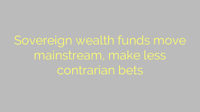 Sovereign wealth funds move mainstream, make less contrarian bets