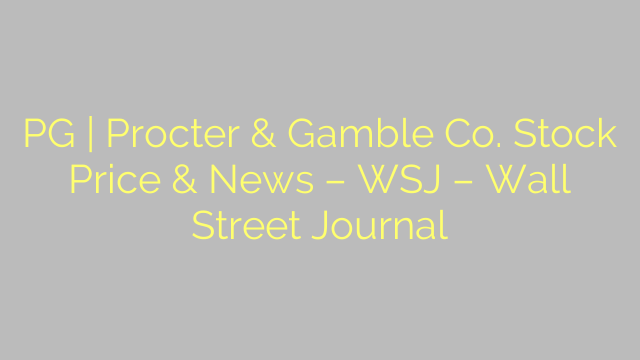 PG | Procter & Gamble Co. Stock Price & News – WSJ – Wall Street Journal