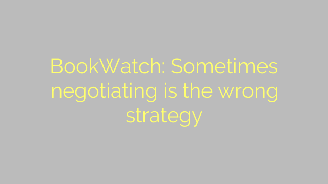 BookWatch: Sometimes negotiating is the wrong strategy