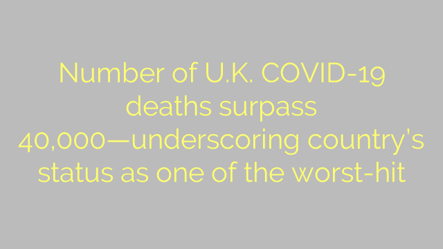 Number of U.K. COVID-19 deaths surpass 40,000—underscoring country's status as one of the worst-hit