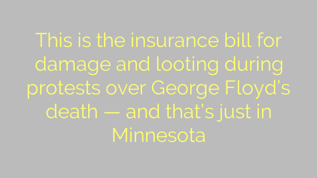 This is the insurance bill for damage and looting during protests over George Floyd's death — and that's just in Minnesota
