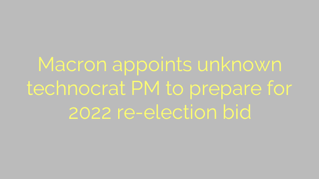 Macron appoints unknown technocrat PM to prepare for 2022 re-election bid