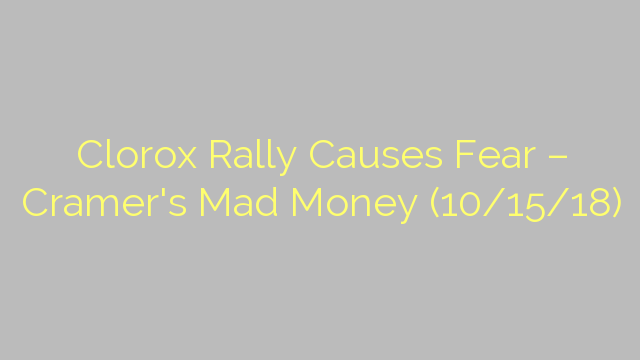 Clorox Rally Causes Fear – Cramer's Mad Money (10/15/18)