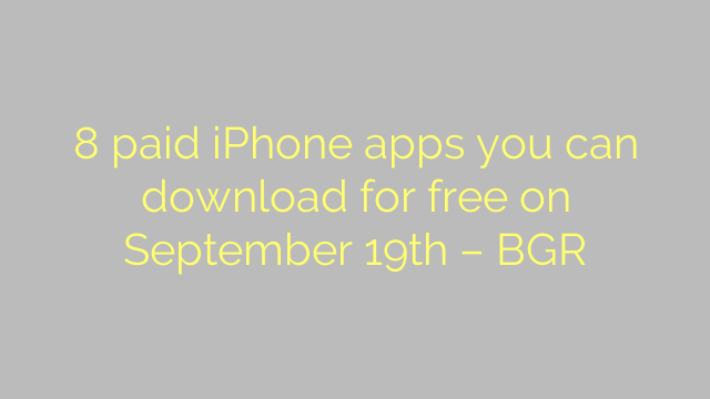 8 paid iPhone apps you can download for free on September 19th – BGR