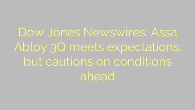 Dow Jones Newswires: Assa Abloy 3Q meets expectations, but cautions on conditions ahead