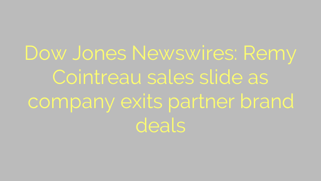 Dow Jones Newswires: Remy Cointreau sales slide as company exits partner brand deals