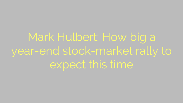 Mark Hulbert: How big a year-end stock-market rally to expect this time