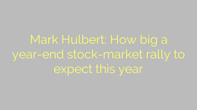 Mark Hulbert: How big a year-end stock-market rally to expect this year