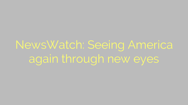 NewsWatch: Seeing America again through new eyes