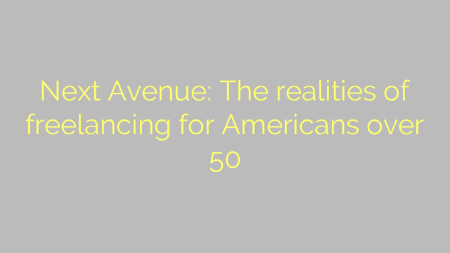 Next Avenue: The realities of freelancing for Americans over 50