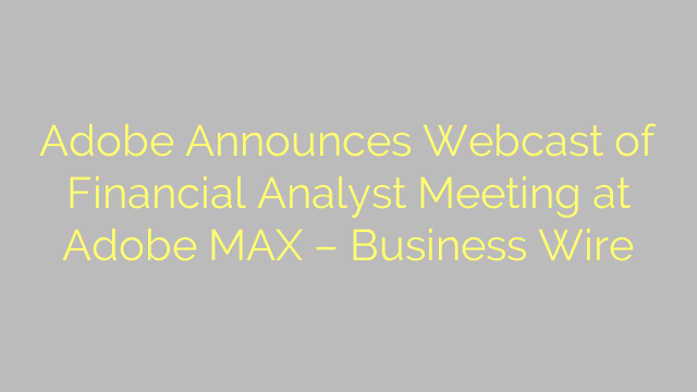 Adobe Announces Webcast of Financial Analyst Meeting at Adobe MAX – Business Wire