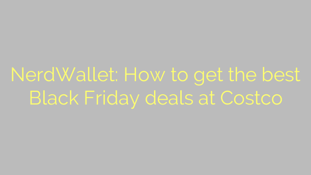NerdWallet: How to get the best Black Friday deals at Costco
