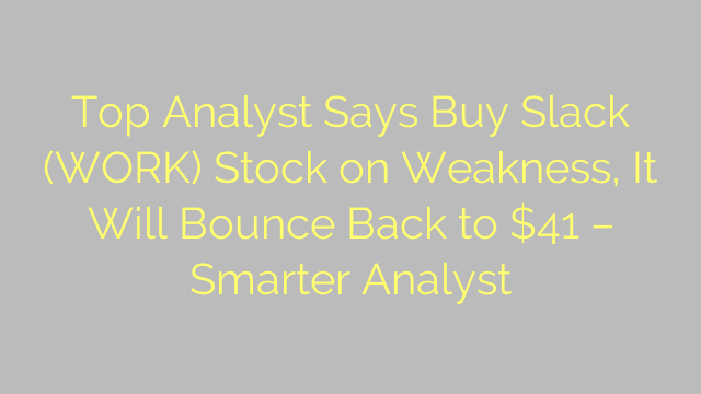 Top Analyst Says Buy Slack (WORK) Stock on Weakness, It Will Bounce Back to $41 – Smarter Analyst