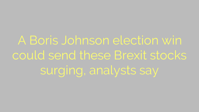 A Boris Johnson election win could send these Brexit stocks surging, analysts say