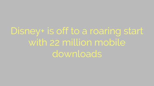Disney+ is off to a roaring start with 22 million mobile downloads