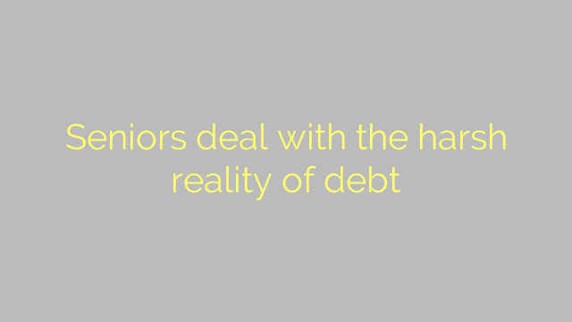 Seniors deal with the harsh reality of debt
