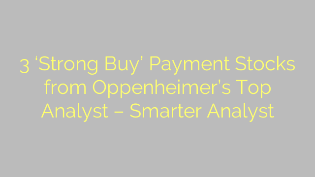 3 'Strong Buy' Payment Stocks from Oppenheimer's Top Analyst – Smarter Analyst