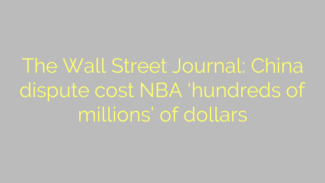 The Wall Street Journal: China dispute cost NBA 'hundreds of millions' of dollars