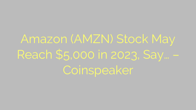 Amazon (AMZN) Stock May Reach $5,000 in 2023, Say… – Coinspeaker