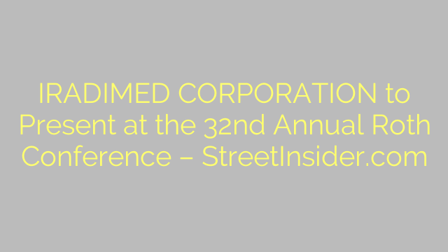 IRADIMED CORPORATION to Present at the 32nd Annual Roth Conference – StreetInsider.com