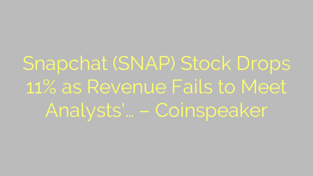 Snapchat (SNAP) Stock Drops 11% as Revenue Fails to Meet Analysts'… – Coinspeaker