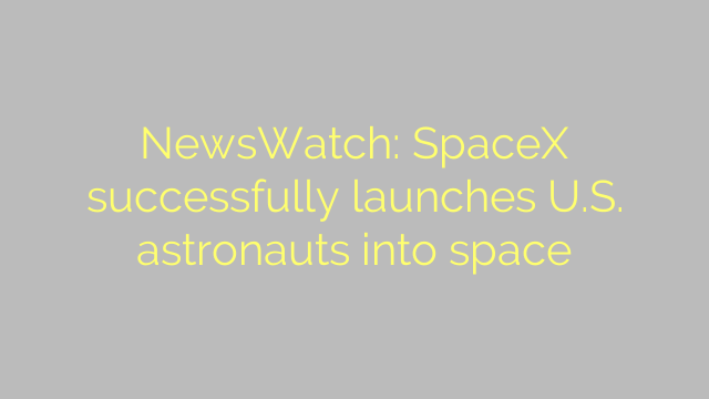 NewsWatch: SpaceX successfully launches U.S. astronauts into space