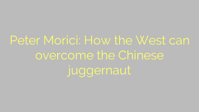 Peter Morici: How the West can overcome the Chinese juggernaut