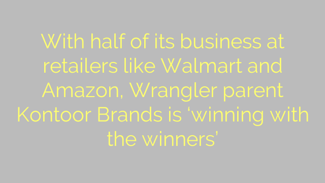 With half of its business at retailers like Walmart and Amazon, Wrangler parent Kontoor Brands is 'winning with the winners'