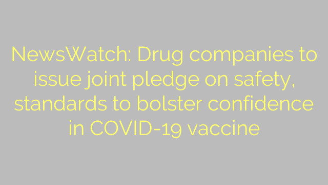 NewsWatch: Drug companies to issue joint pledge on safety, standards to bolster confidence in COVID-19 vaccine