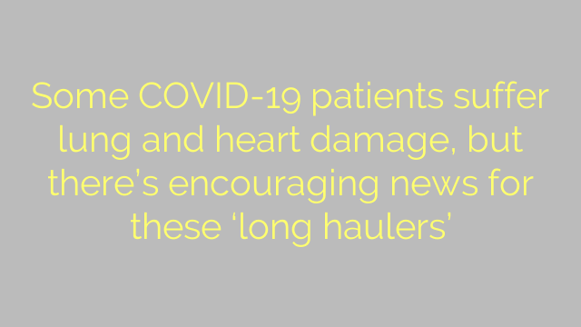 Some COVID-19 patients suffer lung and heart damage, but there's encouraging news for these 'long haulers'